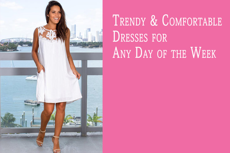 Trendy & Comfortable Dresses for Any Day of the Week