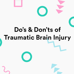 Do's and Don'ts of Traumatic Brain Injury