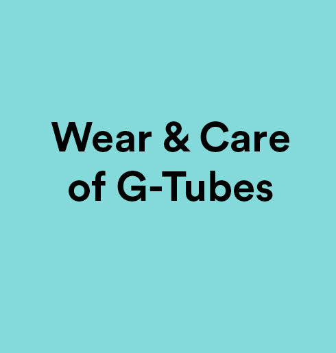 Wear and Care of G-Tubes