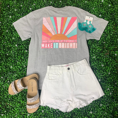 MAKE IT BRIGHT TEE