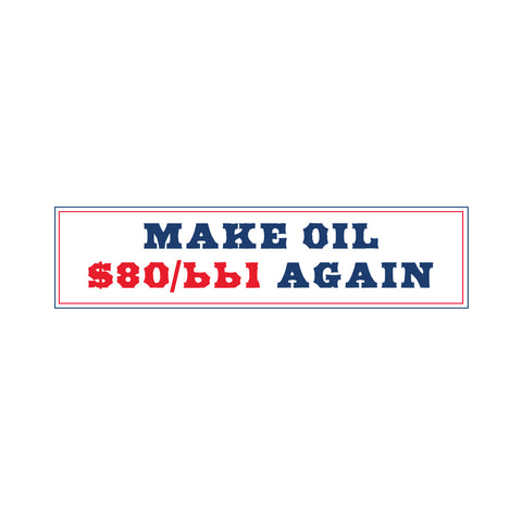 Make Oil $80/bbl Again Bumper Sticker