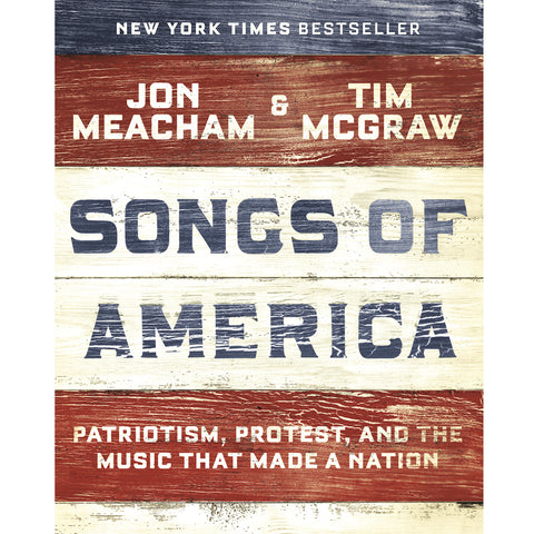 Songs of America: Patriotism, Protest, and the Music That Made a Nation by Jon Meacham