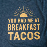 You Had Me At Breakfast Tacos T-Shirt