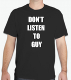 Don't Listen to Guy T Shirt