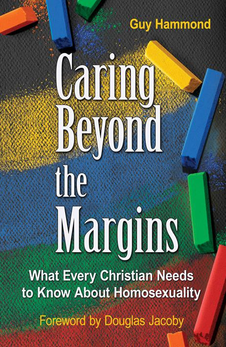 Caring Beyond the Margins: What Every Christian Needs to Know About Homosexuality. 2nd Edition. KINDLE VERSION
