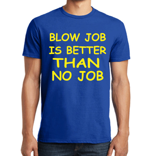 Blowjob is better than no job Men's T-Shirt