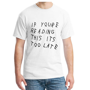 Drake If you are reading this it's too late Men's T-Shirt