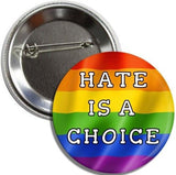 Button: Hate is a Choice  (TWO PACK)  Free Shipping  3 inch Dia.