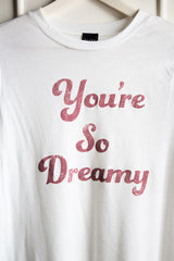 You're So Dreamy Tee