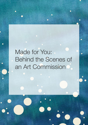 Made for You: Behind the Scenes of an Art Commission