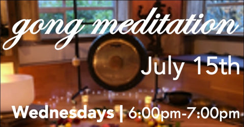 Gong Bath Meditation Classes - JULY 15th