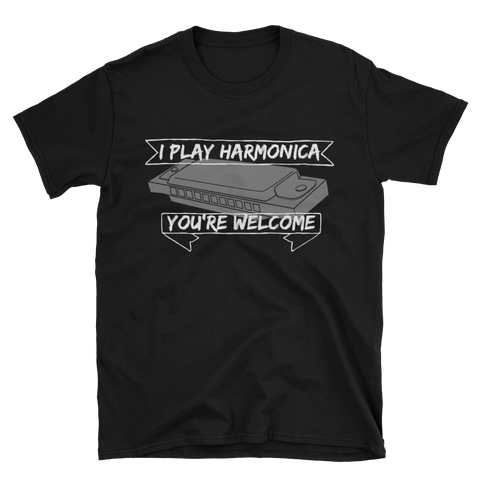 I Play Harmonica, You're Welcome T-Shirt