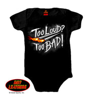 TOO LOUD TOO BAD - BABY ONESIE