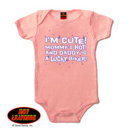 I'M CUTE! MOMMY'S HOT! AND DADDY IS A LUCKY BIKER! BABY GIRL ONESIE