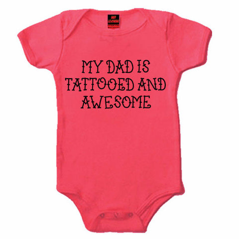 MY DAD IS TATTOED AND AWESOME - BABY GIRL ONESIE
