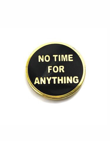 Explorer's Press - Explorer's Press 'No Time for Anything' Badge Pin - Patches & Pins - Stock & Supply Stores