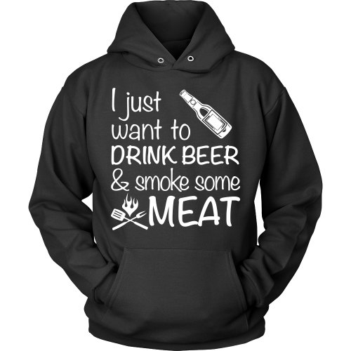 I Just Want to Drink Beer & Smoke Meat