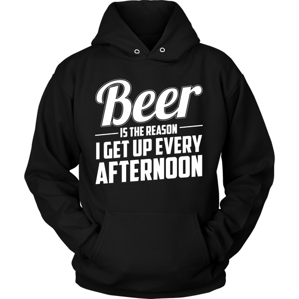Beer Is The Reason I Get Up Every Afternoon