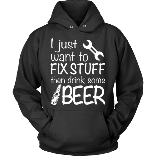 I Just Want To Fix Stuff Then Drink Beer