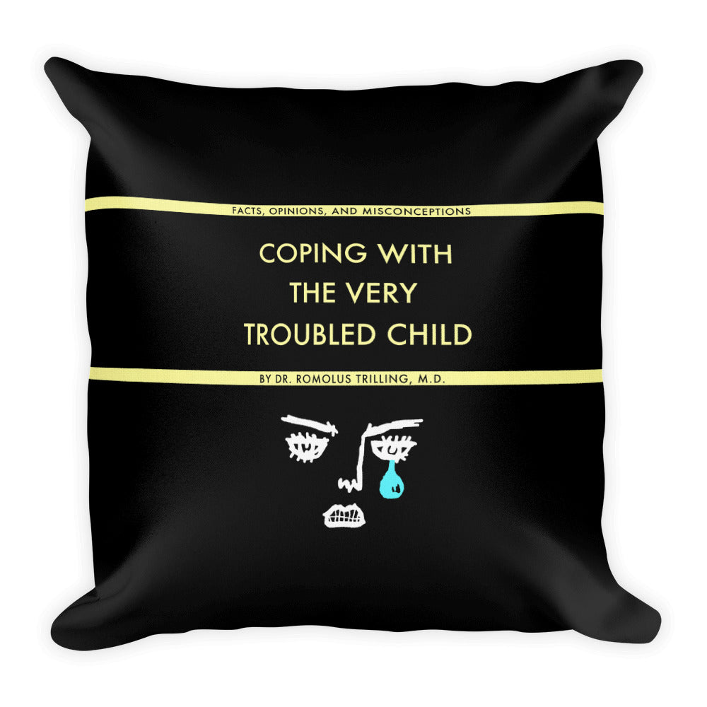 Coping With The Troubled Child Pillow Case