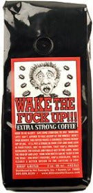 Wake The Fuck Up!!! Extra Strong Coffee