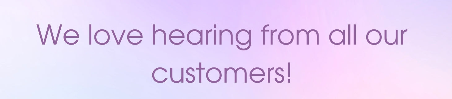 Contact us - We love hearing from all our customers and we're here to help!