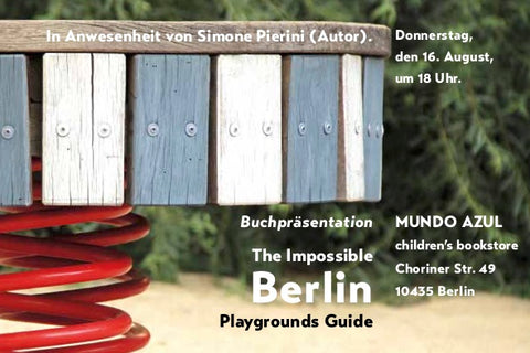 "Donnerstag, den 16. August, 18 bis 20 Uhr: ""The impossible Berlin Playgrounds Guide""."