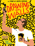 Drawing on Walls. A Story of Keith Haring / Kinderbuch Englisch / Matthew Burgess