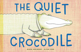 The Quiet Crocodile/Delphine Renon/Kinderbuch Englisch