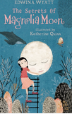 The Secrets of Magnolia Moon / Kinderbuch Englisch / Edwina Wyatt / Katherine Quinn