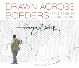 Drawn Across Borders: True Stories of Migration / Bilderbuch Englisch / George Butler