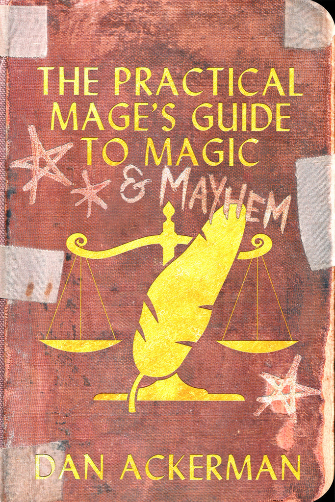 The Practical Mage's Guide to Magic and Mayhem by Dan Ackerman