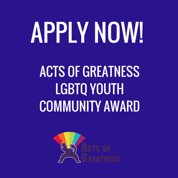 Now Open: Acts of Greatness LGBTQ Youth Community Awards