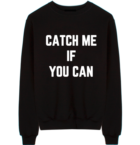 Catch Me If You Can Unisex Crew Neck Sweatshirt