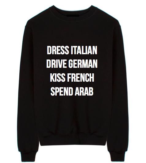 Dress Italian Drive German Kiss French Spend Arab Unisex Crew Neck Sweatshirt