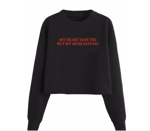 My Heart Says Yes But My Mom Says No Cropped Sweatshirt