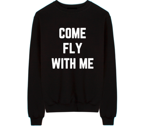 Come Fly With Me Unisex Crew Neck Sweatshirt