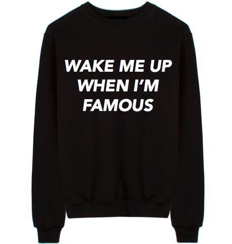Wake Me Up When I'm Famous Unisex Crew Neck Sweatshirt