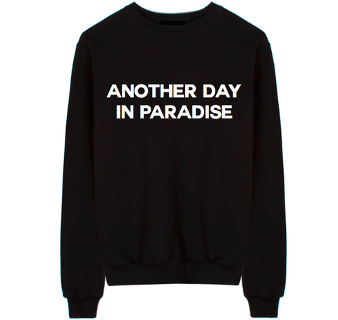 Another Day in Paradise Unisex Crew Neck Sweatshirt