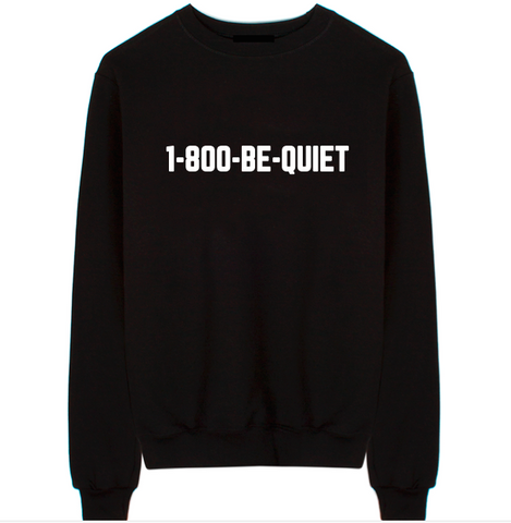 1-800-BE-QUIET Unisex Crew Neck Sweatshirt
