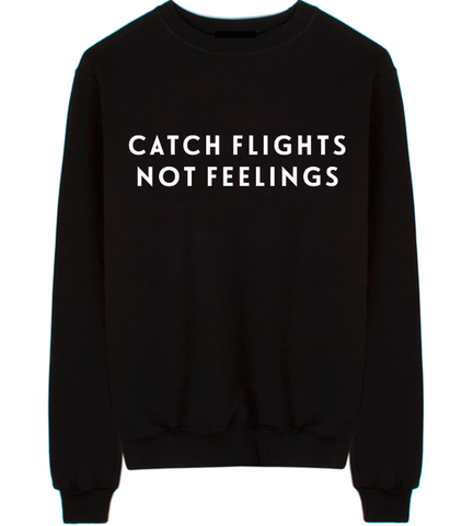 Catch Flights Not Feelings Unisex Crew Neck Sweatshirt