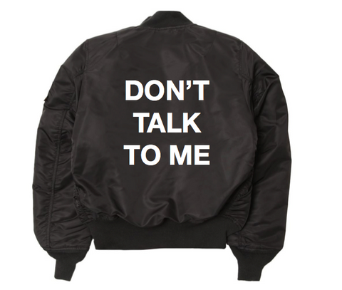 Don't Talk To Me Bomber Jacket