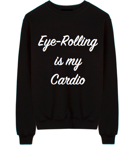 Eye-Rolling Is My Cardio Unisex Crew Neck Sweatshirt