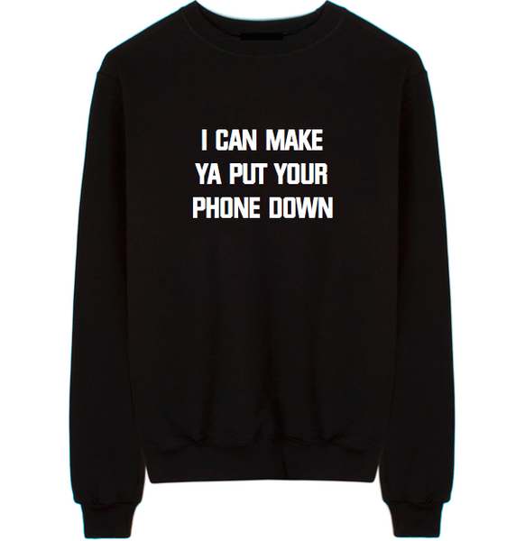 I Can Make Ya Put Your Phone Down Unisex Crew Neck Sweatshirt