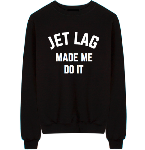 Jet Lag Made Me Do It Unisex Crew Neck Sweatshirt