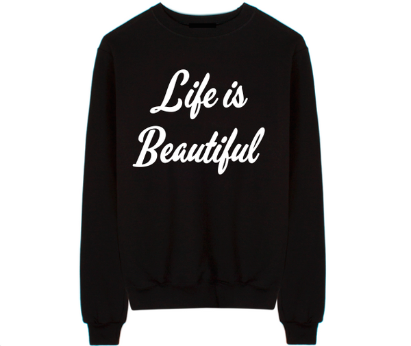 Life Is Beautiful Unisex Crew Neck Sweatshirt