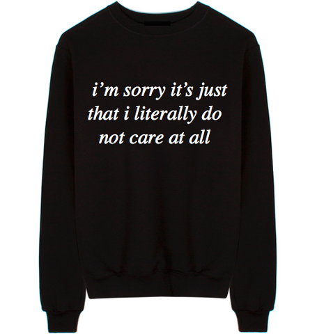 I'm Sorry It's Just That I Literally Do Not Care At All Unisex Crew Neck Sweatshirt