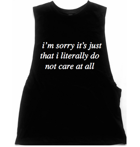 I'm Sorry It's Just That I Literally Do Not Care At All Unisex Low Armhole Muscle Tank