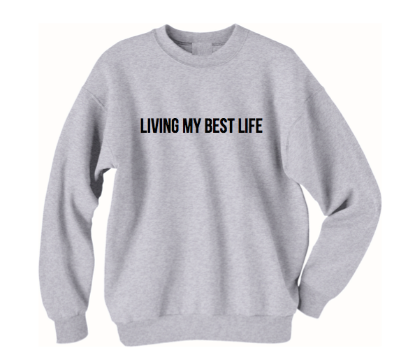 Living My Best Life Crew Neck Sweatshirt