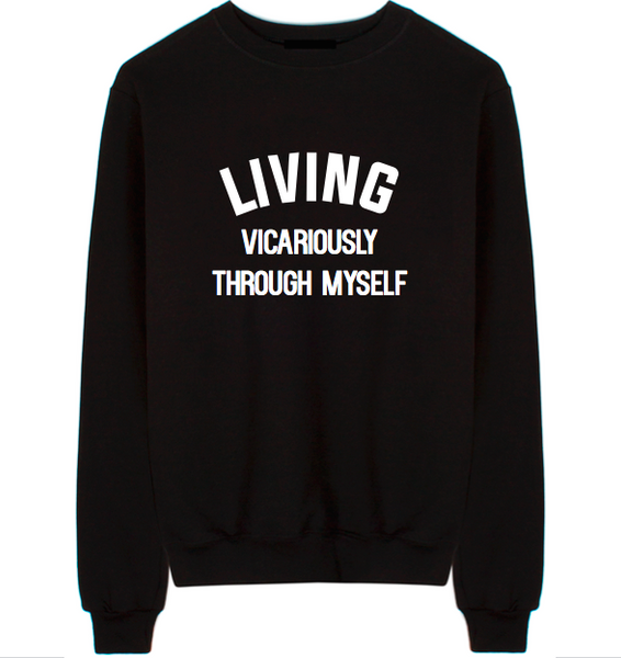 Living Vicariously Through Myself Unisex Crew Neck Sweatshirt